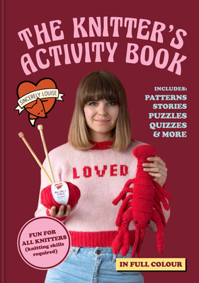The Knitter's Activity Book: Patterns, stories, puzzles, quizzes & more - Sincerely Louise