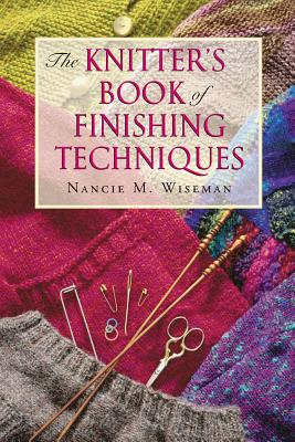 The Knitter's Book of Finishing Techniques - Wiseman, Nancie M