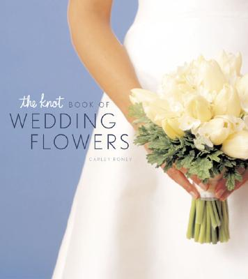 The Knot Book of Wedding Flowers - Roney, Carley