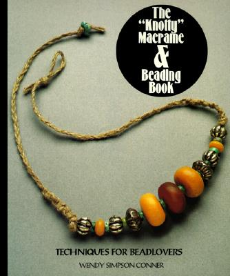 "The ""Knotty"" Macrame & Beading Book - Conner, Wendy Simpson"