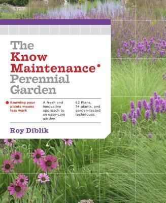 The Know Maintenance Perennial Garden - Diblik, Roy