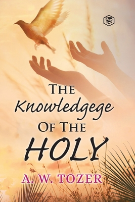 The Knowledge of the holy - Tozer, A W