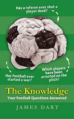 The Knowledge: Your Football Questions Answered - Dart, James, and Murray, Scott