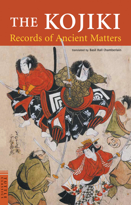 The Kojiki: Records of Ancient Matters - Chamberlain, Basil Hall (Translated by)