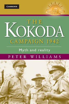 The Kokoda Campaign 1942: Myth and Reality - Williams, Peter, Dr.