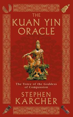 The Kuan Yin Oracle: The Voice of the Goddess of Compassion - Karcher, Stephen, PH.D.