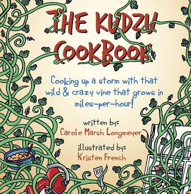 The Kudzu Cookbook: Cooking Up a Storm with That Wild & Crazy Vine That Grows in Miles-Per-Hour! - Longmeyer, Carole Marsh