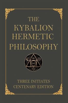 The Kybalion: Centenary Edition - Three Initiates