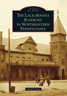 The Lackawanna Railroad in Northeastern Pennsylvania - Crosby, David