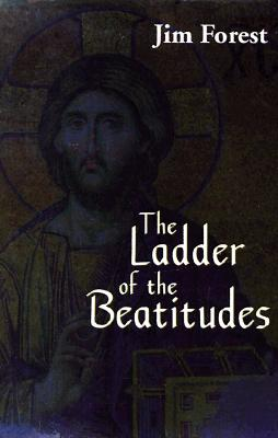 The Ladder of the Beatitudes - Forest, Jim, and Forest, James H
