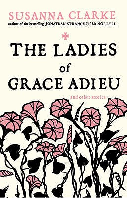 The Ladies of Grace Adieu: and Other Stories - Clarke, Susanna