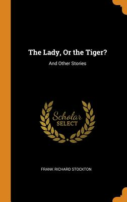 The Lady, or the Tiger?: And Other Stories - Stockton, Frank Richard
