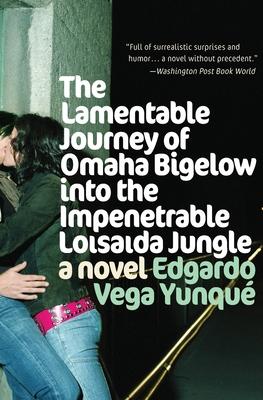 The Lamentable Journey of Omaha Bigelow Into the Impenetrable Loisaida Jungle - Vega Yunque, Edgardo