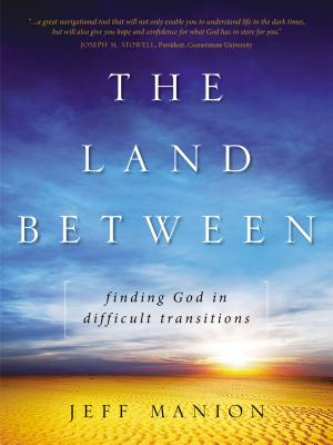 The Land Between: Finding God in Difficult Transitions - Manion, Jeff