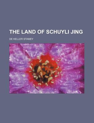 The Land of Schuyli Jing (1906) - Stamey, De Keller