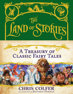 The Land of Stories: A Treasury of Classic Fairy Tales - Colfer, Chris, and Dorman, Brandon