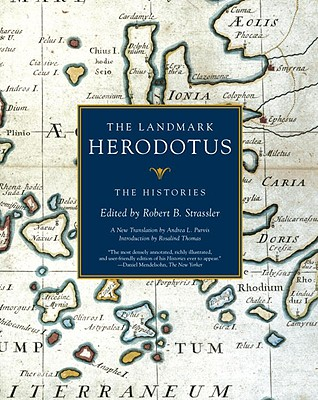 The Landmark Herodotus: The Histories - Strassler, Robert B (Editor), and Purvis, Andrea L (Translated by), and Thomas, Rosalind (Introduction by)