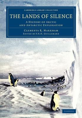 The Lands of Silence: A History of Arctic and Antarctic Exploration - Markham, Clements R., and Guillemard, F. H. H. (Editor)