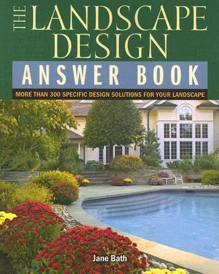 The Landscape Design Answer Book: More Than 300 Specific Design Solutions for Your Landscape - Bath, Jane