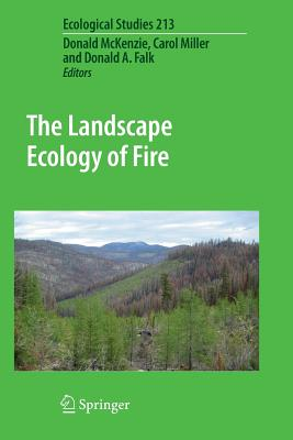 The Landscape Ecology of Fire - McKenzie, Donald (Editor), and Miller, Carol (Editor), and Falk, Donald A. (Editor)