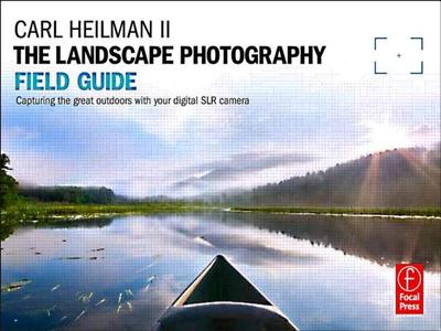 The Landscape Photography Field Guide: Capturing Your Great Outdoors with Your Digital SLR Camera - Heilman II, Carl