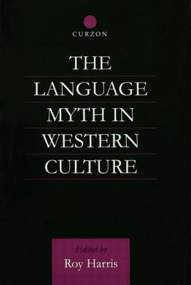 The Language Myth in Western Culture - Harris, Roy, Jr. (Editor)