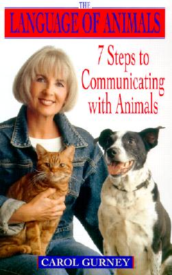 The Language of Animals: 7 Steps to Communicating with Animals - Gurney, Carol