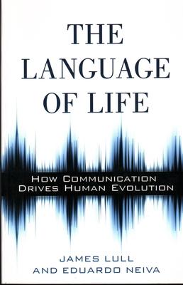 The Language of Life: How Communication Drives Human Evolution - Lull, James, Professor