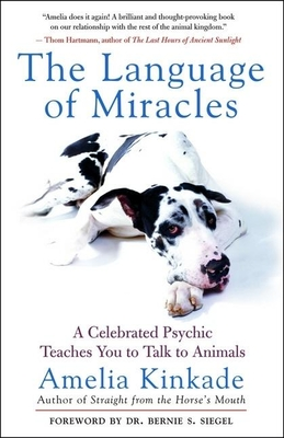 The Language of Miracles: A Celebrated Psychic Teaches You to Talk to Animals - Kinkade, Amelia