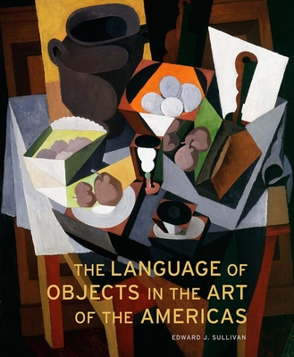 The Language of Objects in the Art of the Americas - Sullivan, Edward J