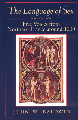 The Language of Sex: Five Voices from Northern France Around 1200 - Baldwin, John W, Professor