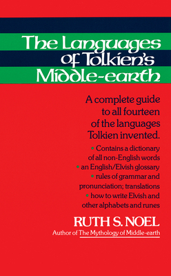 The Languages of Tolkien's Middle-Earth: A Complete Guide to All Fourteen of the Languages Tolkien Invented - Noel, Ruth S