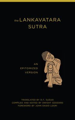 The Lankavatara Sutra: An Epitomized Version - Suzuki, Daisetz Teitaro (Translated by), and Goddard, Dwight (Editor)