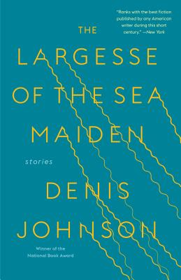 The Largesse of the Sea Maiden: Stories - Johnson, Denis