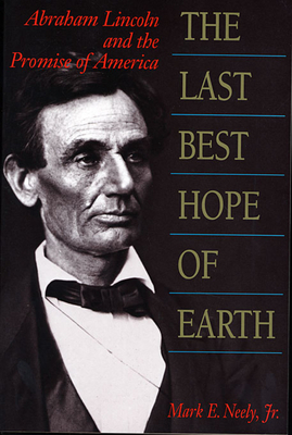 The Last Best Hope of Earth: Abraham Lincoln and the Promise of America - Neely, Mark, Jr.