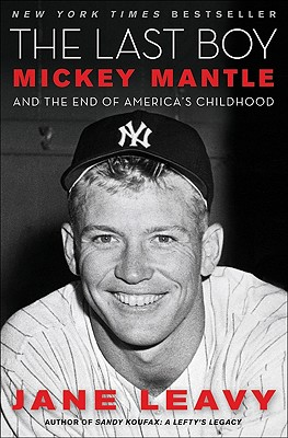 The Last Boy: Mickey Mantle and the End of America's Childhood - Leavy, Jane