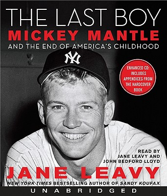 The Last Boy: Mickey Mantle and the End of America's Childhood - Leavy, Jane (Read by)