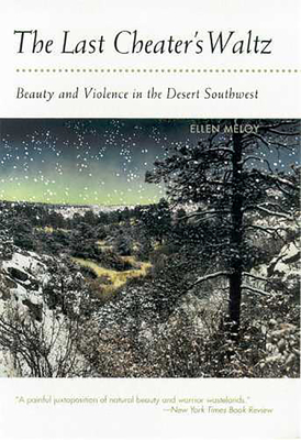 The Last Cheater's Waltz: Beauty and Violence in the Desert Southwest - Meloy, Ellen