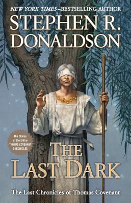 The Last Dark: The Climax of the Entire Thomas Covenant Chronicles - Donaldson, Stephen R