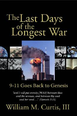 The Last Days of the Longest War: 9-11 Goes Back to Genesis - Curtis, William M, III