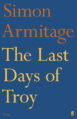 The Last Days of Troy - Armitage, Simon, and Roberts, Sue