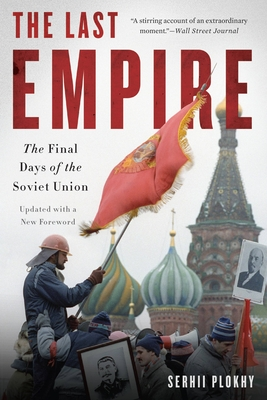 The Last Empire: The Final Days of the Soviet Union - Plokhy, Serhii