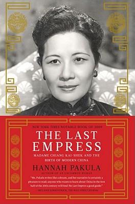 The Last Empress: Madame Chiang Kai-Shek and the Birth of Modern China - Pakula, Hannah