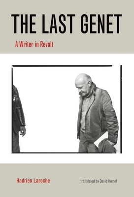 The Last Genet: A Writer in Revolt - Laroche, Hadrien, and Homel, David (Translated by)