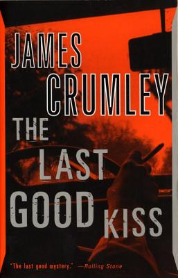 The Last Good Kiss - Crumley, James