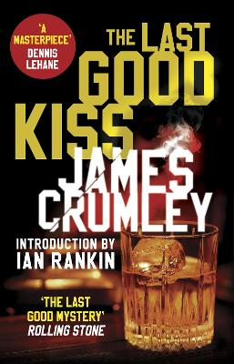 The Last Good Kiss - Crumley, James, and Rankin, Ian (Introduction by)