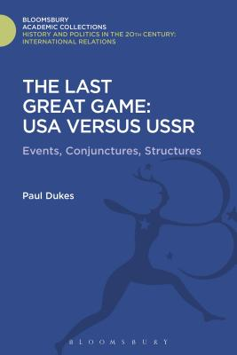 The Last Great Game: USA Versus USSR: Events, Conjunctures, Structures - Dukes, Paul, Sir