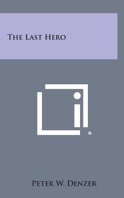 The Last Hero - Denzer, Peter W