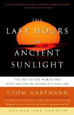 The Last Hours of Ancient Sunlight: Revised and Updated: The Fate of the World and What We Can Do Before It's Too Late - Hartmann, Thom