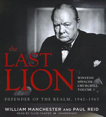 The Last Lion: Winston Spencer Churchill, Vol. 3: Defender of the Realm, 1940-1965 - Manchester, William, and Reid, Paul, (ad (Introduction by), and Chafer, Clive (Read by)